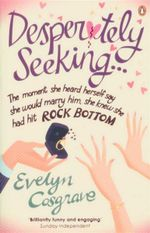 Desperately Seeking... : The moment she heard herself say she would marry him, she knew she had hit rock bottom - Evelyn Cosgrave