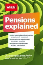 Pensions Explained : A Complete Guide to Saving for Your Retirement - Jonquil Lowe