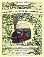 Wildfire Through Staffordshire - Mapseeker Archive Publishing