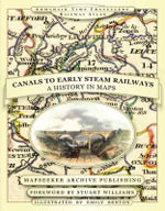 From Canals to Early Steam Railways - A History in Maps - Paul Leslie Line