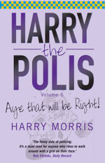Harry the Polis : Aye That Will be Right! - Harry Morris