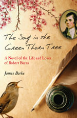 The Song in the Green Thorn Tree : A Novel of the Life and Loves of Robert Burns - James Barke