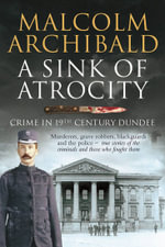 A Sink of Atrocity : Crime of 19th Century Dundee - Malcolm Archibald