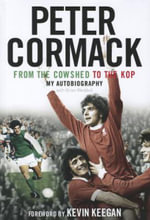 From the Cowshed to the Kop : My Autobiography - Peter Cormack