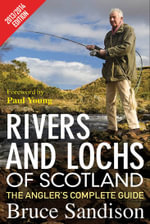 Rivers and Lochs of Scotland 2013/2014 Edition : The Angler's Complete Guide - Bruce Sandison