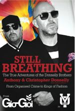Still Breathing : The True Adventures of the Donnelly Brothers - From Organised Crime to Kings of Fashion - Anthony Donnelly