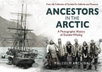 Ancestors in the Arctic : A Photographic History of Dundee Whaling - Macolm Archibald