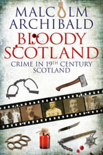 Bloody Scotland : Crime in 19th Century Scotland - Malcolm Archibald