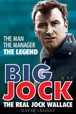 Big Jock : The Real Jock Wallace - David Leggat