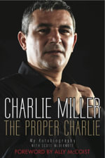 The Proper Charlie : The Autobiography - Charlie Miller