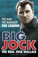 Big Jock : The Real Jock Wallace - David Leggat