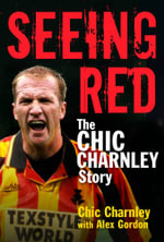 Seeing Red : The Chic Charnley Story - Chic Charnley