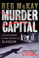 Murder Capital : Life and Death on the Streets of Glasgow - Reg McKay