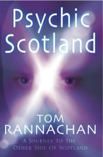 Psychic Scotland : A Journey to the Other Side of Scotland - Tom Rannachan