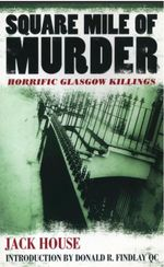 Square Mile of Murder : Horrific Glasgow Killings - Jack House