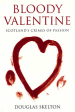 Bloody Valentine : Scotland's Crimes of Passion - Douglas Skelton