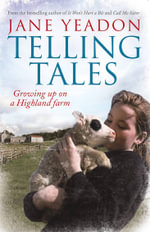 Telling Tales : Growing Up on a Highland Farm - Jane Yeadon