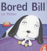 Bored Bill - Liz Pichon