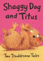 Shaggy Dog and the Terrible Itch \ Titus's Troublesome Tooth : Shaggy Dog and Titus : Two Troublesome Tales - David Bedford