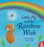 Little Pip and the Rainbow Wish - Elizabeth Baguley