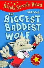 The Biggest Baddest Wolf : Read Steady Read - Nick Ward