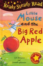Little Mouse and the Big Red Apple : Read Steady Read - A.H. Benjamin