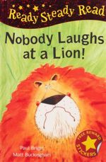Nobody Laughts at a Lion! : Read Steady Read - Paul Bright