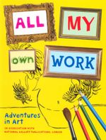 All My Own Work : Adventures in Art - National Gallery Publications