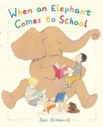 When an Elephant Comes to School - Jan Ormerod