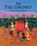 The Fire Children : A West African Folk Tale - Eric Maddern