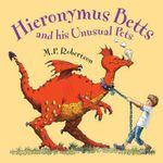 Hieronymus Betts and His Unusual Pets - M. P. Robertson