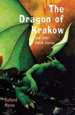 The Dragon of Krakow : and Other Polish Stories - Richard Monte