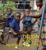 Deron Goes to Nursery School : First Experiences Ser. - Ifeoma Onyefulu