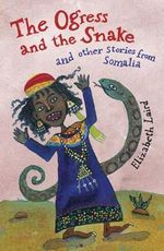 The Ogress and the Snake : and Other Stories from Somalia - Elizabeth Laird