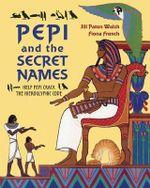 Pepi and the Secret Names : Help Pepi Crack the Hieroglyphic Code - Jill Paton Walsh