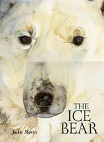 The Ice Bear - Jackie Morris