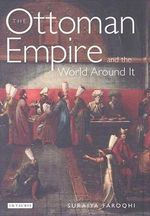 The Ottoman Empire and the World Around it : Library of Ottoman Studies - Suraiya Faroqhi
