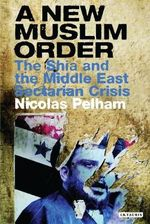 A New Muslim Order : Iraq and the Revival of Shia Islam - Nicolas Pelham