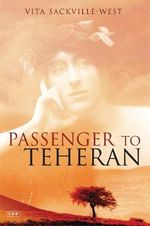 Passenger to Teheran : Tauris Parke Paperbacks - Vita Sackville-West