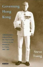 Governing Hong Kong : Administrative Officers from the 19th Century to the Handover to China, 1862-1997 - Steve Yui-Sang Tsang