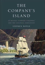 The Company's Island : St Helena, Company Colonies and the Colonial Endeavour - Stephen Royle