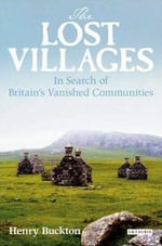 The Lost Villages : Rediscovering Britain's Vanished Communities - Henry Buckton
