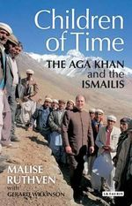 The Children of Time : The Aga Khan and the Ismailis - Malise Ruthven