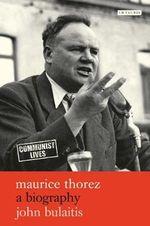 Maurice Thorez : A Biography - John Bulaitis