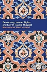 Democracy, Human Rights and Law in Islamic Thought : Contemporary Arab Scholarship in the Social Sciences - Mohammad Abed al-Jabri