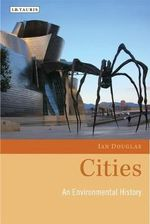 Cities : An Environmental History - Ian Douglas
