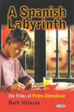 A Spanish Labyrinth : The Films of Pedro Almodovar - Mark Allinson