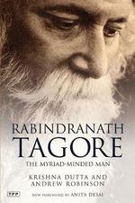 Rabindranath Tagore : The Myriad-minded Man - Krishna Dutta