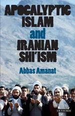 Apocalyptic Islam and Iranian Shi'ism : Library of Modern Religion - Abbas Amanat
