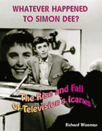 Whatever Happened to Simon Dee? : The Rise and Fall of Television's Icarus - Richard Wiseman